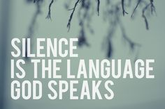 silence speaks. be still and listen with an open heart.
