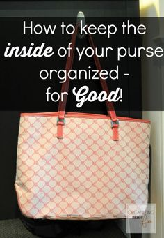 How to Keep the Inside of Your Purse Organized - For GOOD! From Becky of Organizing Made Fun.