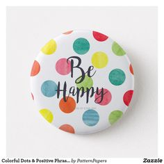 Shop Colorful Dots & Positive Phrase Be Happy Button created by PatternPapers. Rock Painting Patterns, Rock Painting Ideas Easy, Rock Painting Designs, Paint Designs, Rock Painting For Kids, Happy Rock, Happy Day, Pebble Painting, Pebble Art