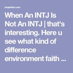 When An INTJ Is Not An INTJ | that's interesting. Here u see what kind of difference environment faith and upbringing makes . Also she s at a higher character development than usual intjs.