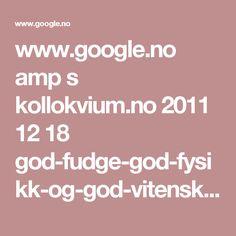 www.google.no amp s kollokvium.no 2011 12 18 god-fudge-god-fysikk-og-god-vitenskap amp