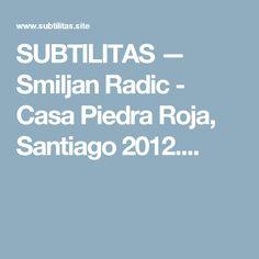SUBTILITAS — Smiljan Radic - Casa Piedra Roja, Santiago 2012....