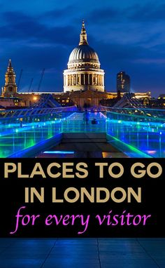 Places to go in London for every visitor.