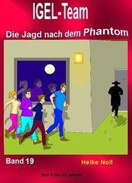 IGEL-Team Band 19. Die Jagd nach dem Phantom. eBook Kinderbuchreihe von 7 bis 99 Jahren. http://igelteam.jimdo.com/ebooks-kinderbücher
