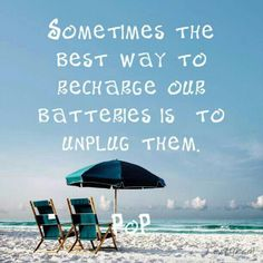 Sometimes the best way to recharge our batteries is to unplug them.