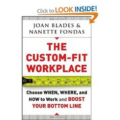 The Custom-Fit Workplace: Choose when, where and how to work and boost your bottom line. A must-read for bosses/managers and workers alike. A handbook for transforming the way we work.