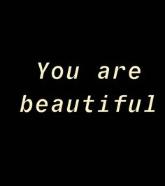 The Way You Are, You Are Beautiful, You're Beautiful