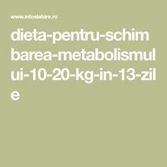 dieta-pentru-schimbarea-metabolismului-10-20-kg-in-13-zile Metabolism, Food And Drink, Health Fitness, Workout, Sport, Diet, Deporte, Work Out, Sports