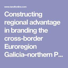 Constructing regional advantage in branding the cross-border Euroregion Galicia–northern Portugal: Regional Studies, Regional Science: Vol 2, No 1