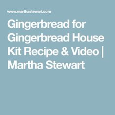 Gingerbread for Gingerbread House Kit Recipe & Video   Martha Stewart