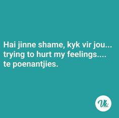 Haha Funny, Hilarious, Qoutes, Funny Quotes, Afrikaans Quotes, In A Nutshell, In My Feelings, Captions, Sassy