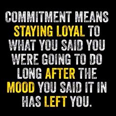 """""""commitment means staying loyal to what you said you were going to do long after the mood you said it in has left you"""" - #nobackburners! . . .no excuses to date another, then crawl back to the guy left on the back burner (that is a type of cheating): """"love"""" does not work that way."""