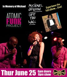 In Memory Of Michael MICHAEL JACKSON'S OFF THE WALL PERFORMED IN ITS ENTIRETY BY NYC'S BEST 11-PIECE FUNK BAND ATOMIC FUNK PROJECT Plus Other Funky Classics Performed along with DJ & Free Dance Lessons 8pm-8:45pm  THU, JUNE 25, 2015 DOORS: 6:00 PM / SHOW: 8:00 PM $10.00