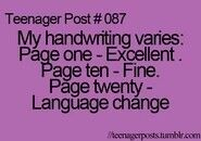 I thought it was just me. I remember writing something for class, and I change my handwriting throughout, I guess I get bored or tired of writing the same way, and then I turn it in and the teacher gives me a look. I thought, yeah I know.
