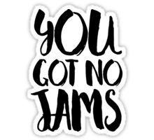 You got no jams - BTS Pegatina