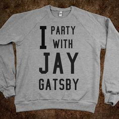 I party with Jay Gatsby sweater. I need this in my life!