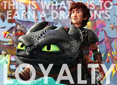 """Now do you get it? This is what it is to earn a dragon's loyalty."" --Hiccup"