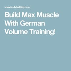 Build Max Muscle With German Volume Training!