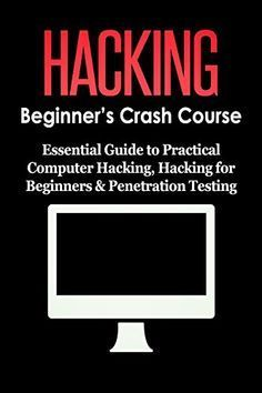 HACKING: Beginner's Crash Course - Essential Guide to Practical: Computer…