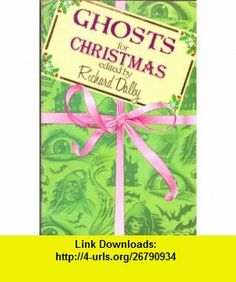 Ghosts for Christmas (9780747232766) Richard Dalby , ISBN-10: 0747232768  , ISBN-13: 978-0747232766 ,  , tutorials , pdf , ebook , torrent , downloads , rapidshare , filesonic , hotfile , megaupload , fileserve