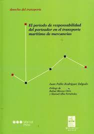 El período de responsabilidad del porteador en el transporte marítimo de mercancías / Juan Pablo Rodríguez Delgado ; prólogo de Rafael Illescas Ortiz y Manuel Alba Fernández. - 2016