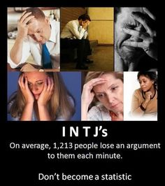 INTJ's - On average, 1,213 people lose an argument to them each minute. Don't become a statistic.