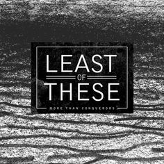 More Than Conquerors - Least of These