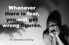 """Whenever there is fear, you will get wrong figures."" - W. Edwards Deming…"