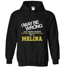 I may be wrong But i highly doubt it. Im a MELINA - #tee itse #cozy sweater. SATISFACTION GUARANTEED => https://www.sunfrog.com/Names/I-may-be-wrong-But-i-highly-doubt-it-I-Black-22704540-Hoodie.html?68278