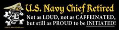 """U S NAVY CHIEF RETIRED  """"... Proud to be INITIATED!"""""""