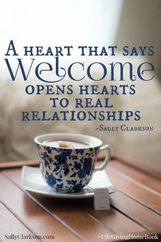 A heart that says welcome opens hearts to real relationships. -Sally Clarkson #LifeGivingHomeBook