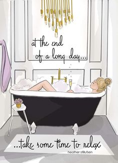 Bathroom Art - Take Time To Relax - Bathtub Art - Heather Stillufsen Prints - Bathroom Ideas Hello Weekend, Bubble Bath, Daily Inspiration, Motivation Inspiration, Woman Quotes, No Time For Me, Illustration Art, Retro Illustrations, Illustration Fashion