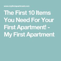 The First 10 Items You Need For Your First Apartment! - My First Apartment
