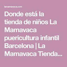 Donde está la tienda de niños La Mamavaca puericultura infantil Barcelona | La Mamavaca Tienda Puericultura Online