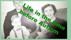 Life in the time before autism