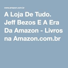 A Loja De Tudo. Jeff Bezos E A Era Da Amazon - Livros na Amazon.com.br
