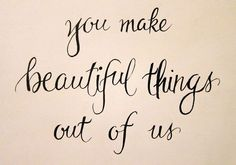 """""""You make beautiful things out of us"""" (Isaiah 61:3 Beauty from ashes)"""