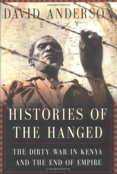 Histories of the Hanged: The Dirty War in Kenya and the End of Empire: David Anderson: 9780393059861: Amazon.com: Books