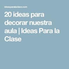 20 ideas para decorar nuestra aula | Ideas Para la Clase