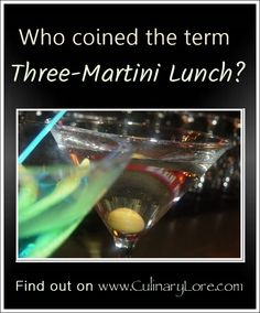 Who coined the term three-martini lunch? Find out on www.CulinaryLore.com