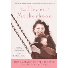 The Heart of Motherhood: Finding Holiness in the Catholic Home (This book changed the way I look at my motherhood.) Beautiful, encouraging, awesome read. I recommend this to ANY mother.