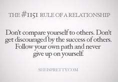 Don't compare yourself to others. Boy Quotes, Love Me Quotes, Life Quotes, True Relationship, Dont Compare, Girl Facts, Pregnancy Humor, Comparing Yourself To Others, You Gave Up