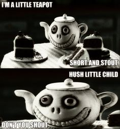 """The Evil Little Teapot - Funny memes that """"GET IT"""" and want you to too. Get the latest funniest memes and keep up what is going on in the meme-o-sphere. Creepy Nursery Rhymes, Creepy Poems, Dark Nursery, Scared Stiff, Little Children, I Love To Laugh, Twisted Humor, Hush Hush, Nightmare Before Christmas"""