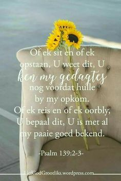 Psalm Of ek sit en of ek opstaan, U weet dit, U ken my gedagtes nog voordat hulle by my opkom. Biblical Quotes, Bible Verses Quotes, Jesus Quotes, Faith Quotes, Scriptures, Christian Messages, Christian Quotes, Psalm 139, Psalms