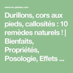 Durillons, cors aux pieds, callosités : 10 remèdes naturels ! | Bienfaits, Propriétés, Posologie, Effets Secondaires