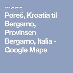 Poreč, Kroatia til Bergamo, Provinsen Bergamo, Italia - Google Maps