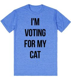 I'm Voting For My Cat | T-Shirt | Front http://skreened.com/hansoloface/i-m-voting-for-my-cat