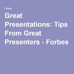 Great Presentations: Tips From Great Presenters - Forbes