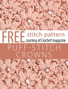 Puff-Stitch Crowns Stitch Pattern from Crochet! magazine. Download here: http://www.crochetmagazine.com/stitch_patterns.php?pattern_id=99. FREE PDF 8/14.