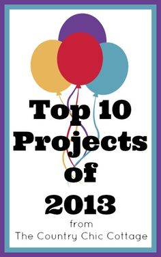 Top Posts 2013 -- a yearly wrap up ~ * THE COUNTRY CHIC COTTAGE (DIY, Home Decor, Crafts, Farmhouse)